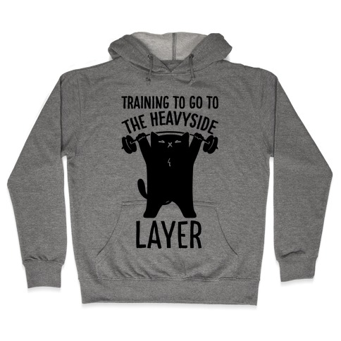 Training To Go To The Heavyside Layer Parody Hooded Sweatshirt