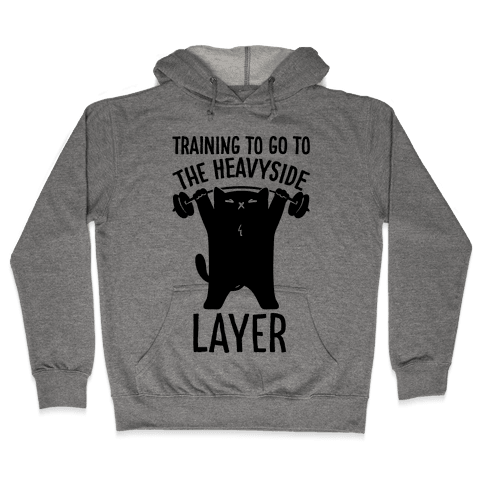 Training To Go To The Heavyside Layer Parody Hooded Sweatshirt