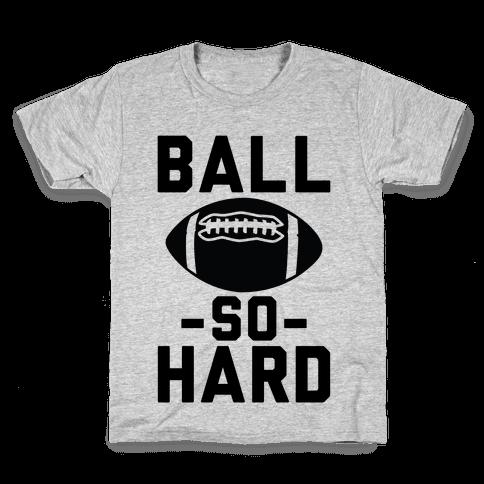 Ball So Hard Kids T-Shirt