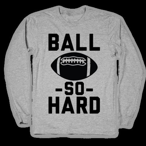 Ball So Hard Long Sleeve T-Shirt