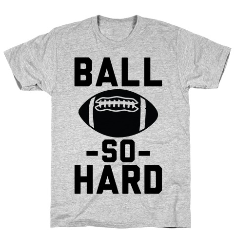 Ball So Hard T-Shirt