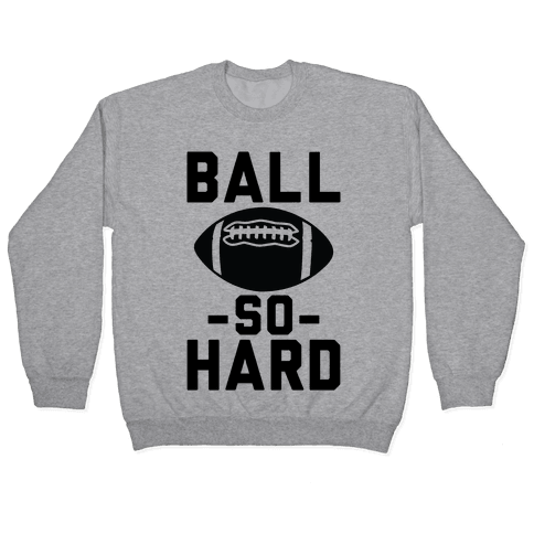 Ball So Hard Pullover