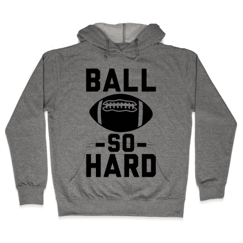 Ball So Hard Hooded Sweatshirt