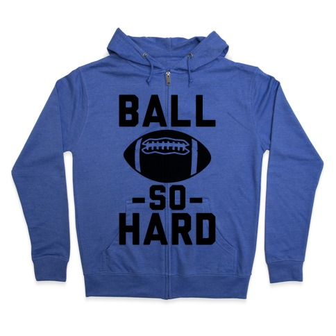 Ball So Hard Zip Hoodie