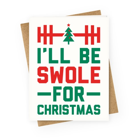 I'll Be Swole For Christmas Greeting Card