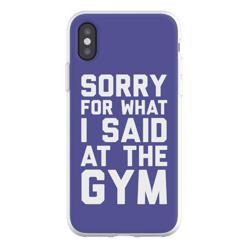 Sorry For What I Said At The Gym Phone Flexi-Case