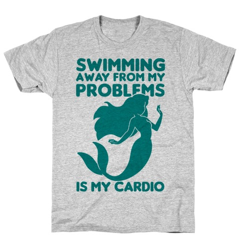 Swimming Away From My Problems Is My Cardio T-Shirt