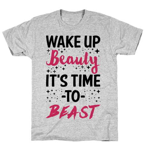 Wake Up Beauty It's Time To Beast Mens T-Shirt
