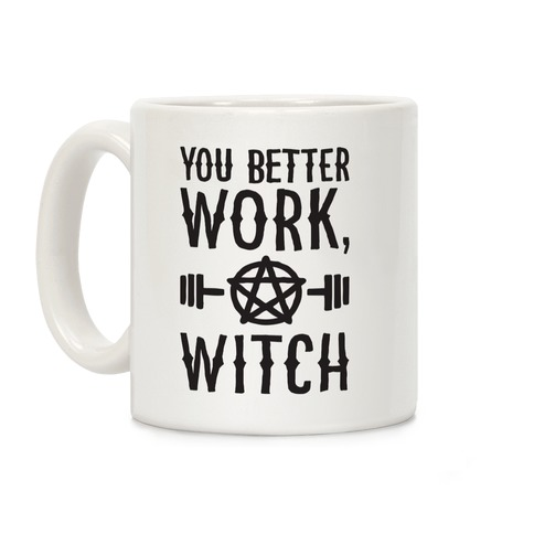 You Better Work, Witch Coffee Mug