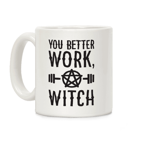 You Better Work, Witch Coffee Mug