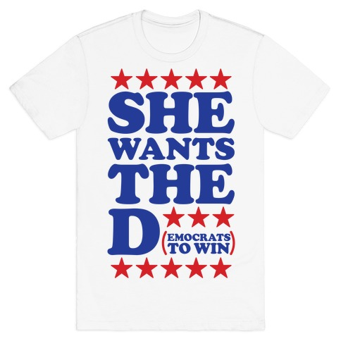 She wants the D (democrats to win) Mens/Unisex T-Shirt