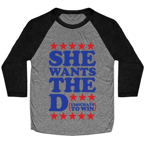 She wants the D (democrats to win) Baseball Tee