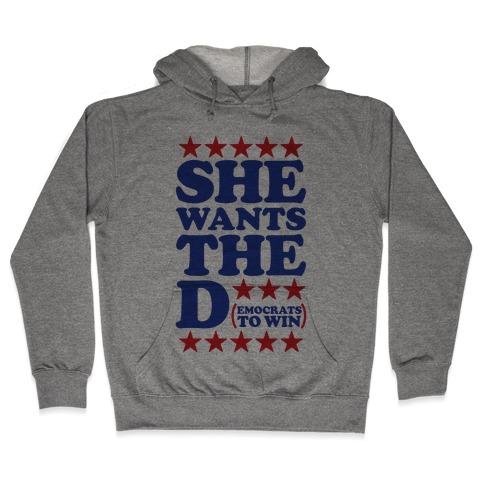 She wants the D (democrats to win) Hooded Sweatshirt