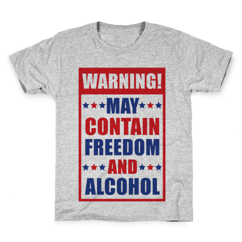 Warning May Contain Freedom and Alcohol Kids T-Shirt
