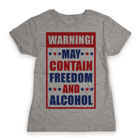 Warning May Contain Freedom and Alcohol Womens T-Shirt