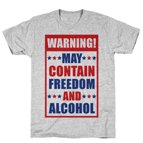 Warning May Contain Freedom and Alcohol Mens T-Shirt