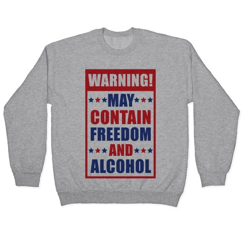 Warning May Contain Freedom and Alcohol Pullover