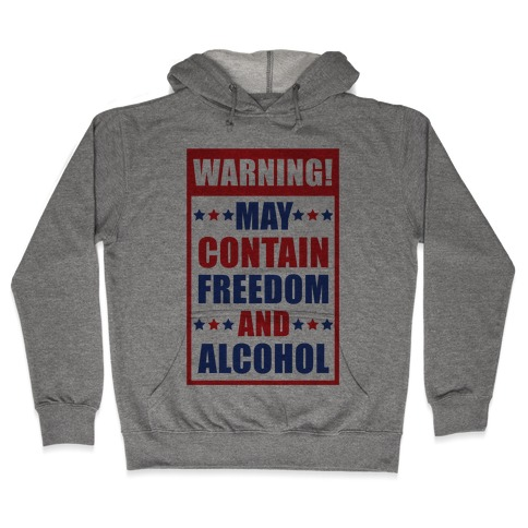 Warning May Contain Freedom and Alcohol Hooded Sweatshirt