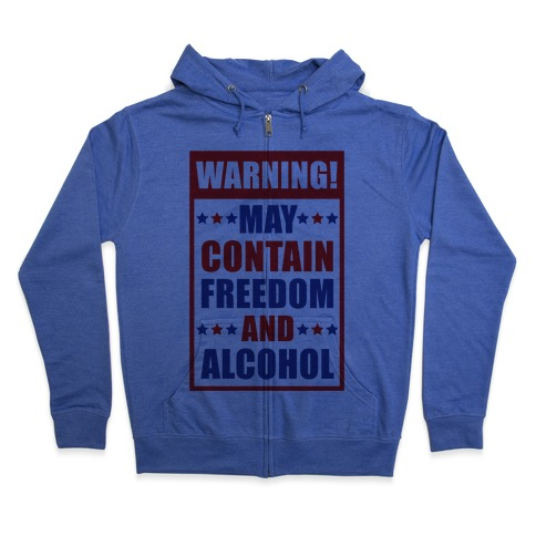 Warning May Contain Freedom and Alcohol Zip Hoodie