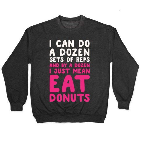 12 Sets of Reps and Donuts White Print Pullover