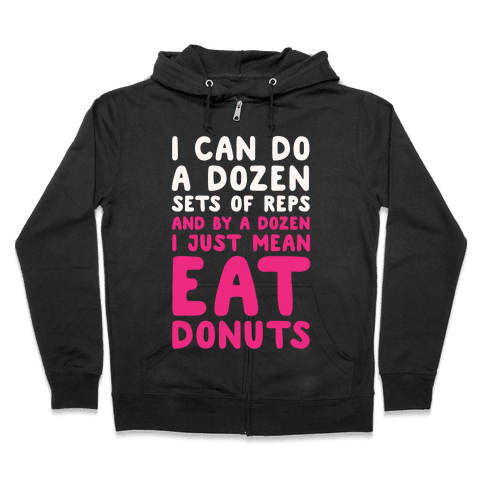 12 Sets of Reps and Donuts White Print Zip Hoodie