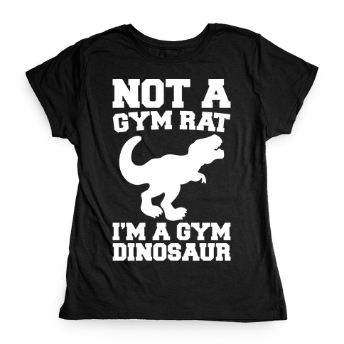 Not A Gym Rat I'm A Gym Dinosaur White Print Womens T-Shirt
