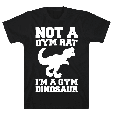 Not A Gym Rat I'm A Gym Dinosaur White Print Mens T-Shirt