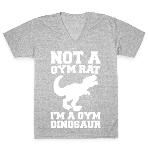 Not A Gym Rat I'm A Gym Dinosaur White Print V-Neck Tee Shirt