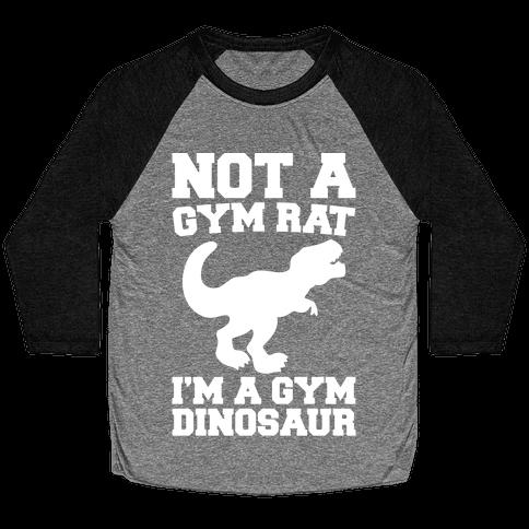Not A Gym Rat I'm A Gym Dinosaur White Print Baseball Tee
