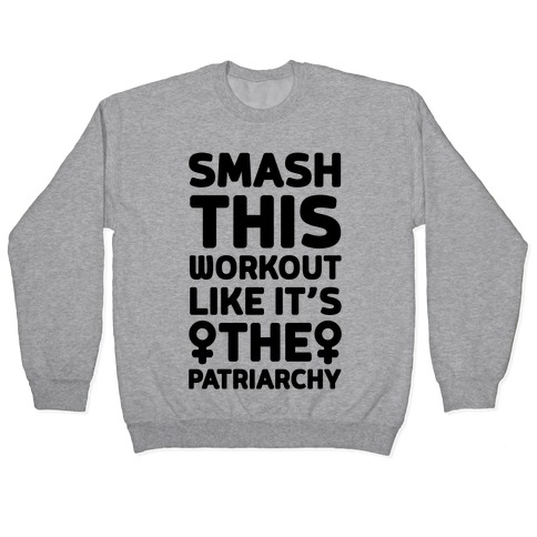 Smash This Workout Like It's The Patriarchy Pullover
