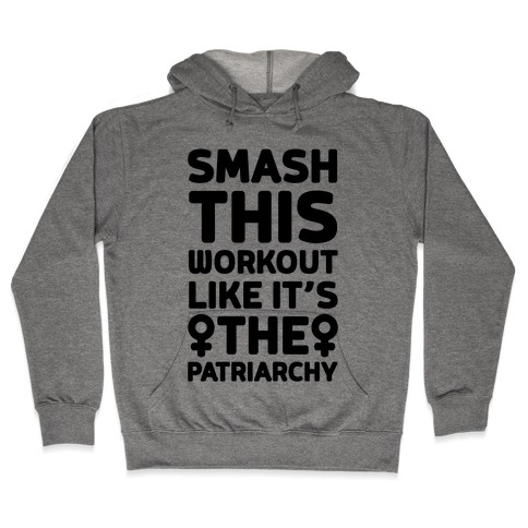 Smash This Workout Like It's The Patriarchy Hooded Sweatshirt