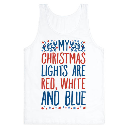 My Christmas Lights Are Red White And Blue Tank Top