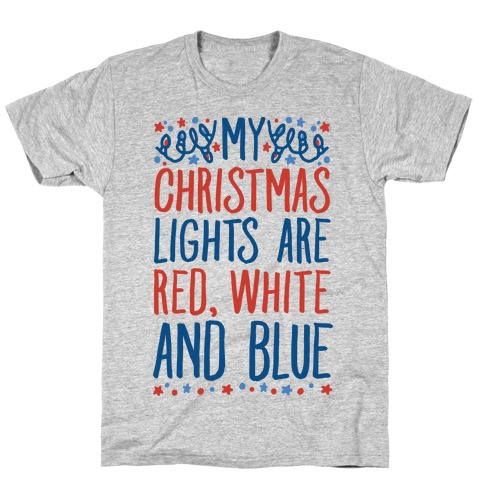 My Christmas Lights Are Red White And Blue T-Shirt