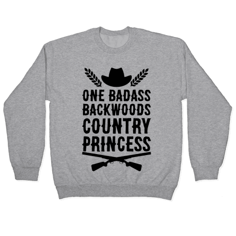 One Badass Backwoods Country Princess Pullover