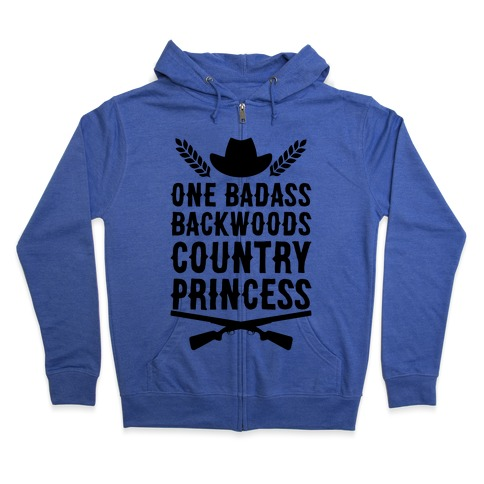 One Badass Backwoods Country Princess Zip Hoodie