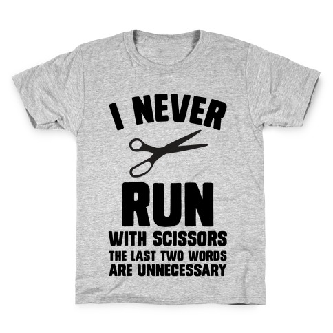 I Never Run With Scissors Kids T-Shirt