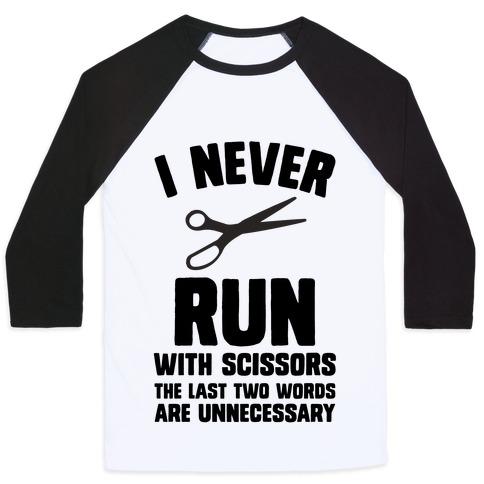 I Never Run With Scissors Baseball Tee