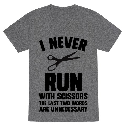 I Never Run With Scissors V-Neck Tee Shirt