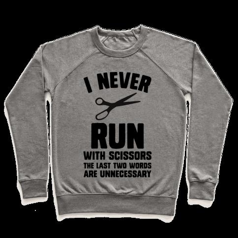 I Never Run With Scissors Pullover