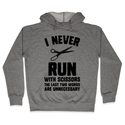 I Never Run With Scissors Hooded Sweatshirt