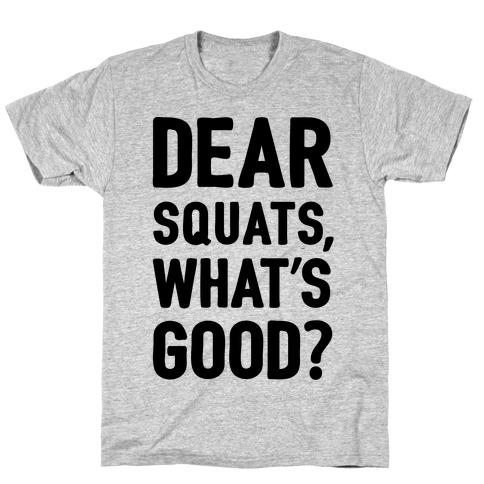 Dear Squats What's Good T-Shirt