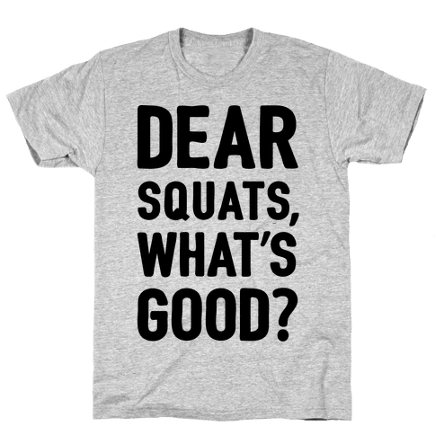 Dear Squats What's Good Mens T-Shirt