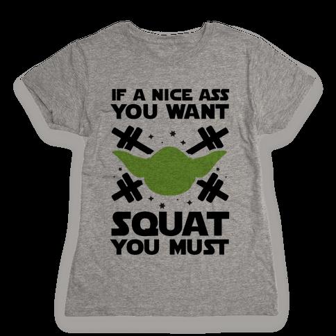 If a Nice Ass You Want, Squat You Must Womens T-Shirt