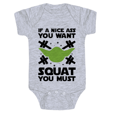 If a Nice Ass You Want, Squat You Must Baby Onesy