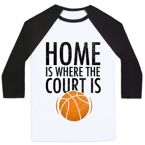 Home Is Where The Court Is Baseball Tee
