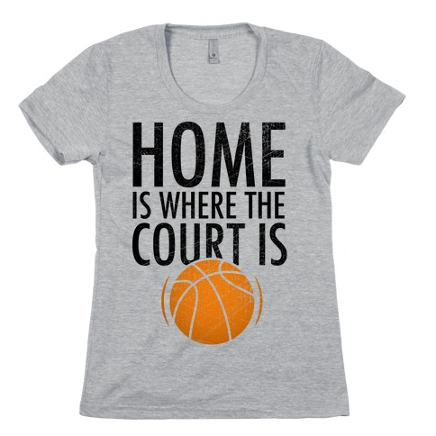 Home Is Where The Court Is Womens T-Shirt