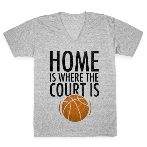 Home Is Where The Court Is V-Neck Tee Shirt