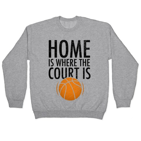 Home Is Where The Court Is Pullover