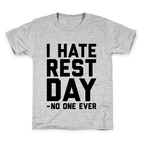 I Hate Rest Day - No One Ever Kids T-Shirt