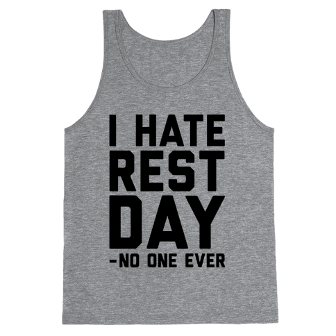 I Hate Rest Day - No One Ever Tank Top